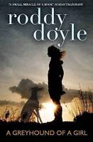 Greyhound of a Girl by Doyle, Roddy, Acceptable Used Book (Paperback) FREE & FAS