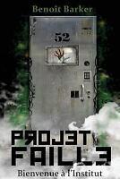 Projet Faille : Bienvenue À L'institut, Paperback by Barker, Benoit; Bois d'E...