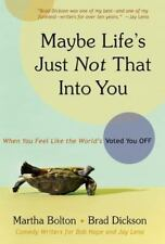 Maybe Life's Just Not That into You : When You Feel Like the World's Voted...