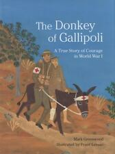 The Donkey of Gallipoli: A True Story of Courage in World War I - Mark Greenwool