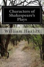 Characters of Shakespeare's Plays by William Hazlitt (2016, Paperback)