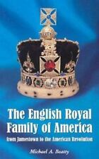 The English Royal Family of America: From Jamestown to the American Revolution