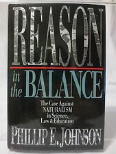 Reason in the Balance : The Case Against Naturalism in Science, Law and...