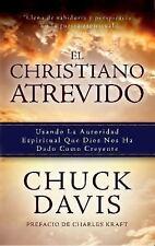 El Cristiano Atrevido: Usando La Autoridad Espiritual Que Dios Nos Ha Dado Como