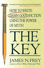 The Key : How to Write Damn Good Fiction Using the Power of Myth by James N....