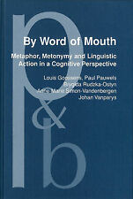 By Word of Mouth: Metaphor, metonymy and linguistic action in a cognitive persp