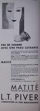 PUBLICITÉ DE PRESSE 1934 MATITÉ POUDRE DE BEAUTÉ L.T.PIVER - ADVERTISING
