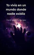 Yo Vivia en un Mundo Donde Nadie Existia by Oscar Legua Ychillumpa (2014,...
