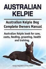 Australian Kelpie. Australian Kelpie Dog Complete Owners Manual. Australian.