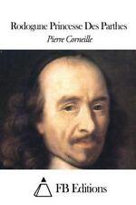 Rodogune Princesse des Parthes by Pierre Corneille (2015, Paperback)