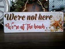 """""""We're Not Here"""" Rustic Wooden Beach Plaque Beach Sign (NEW) FREE POST"""