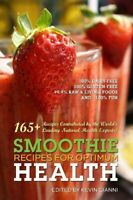 Smoothies Recipes for Optimum Health : 165+ Healthy Smoothie Recipes Contributed