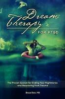 Dream Therapy for PTSD: The Proven System for Ending Your Nightmares and Recover