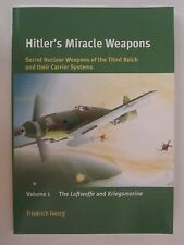 Hitler's Miracle Weapons : Secret Nuclear Weapons of the Third Reich and their C