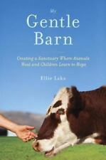 My Gentle Barn: Creating a Sanctuary Where Animals Heal and Children Learn to Ho