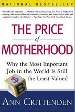 The Price of Motherhood: Why the Most Important Job in the World is Still the Le