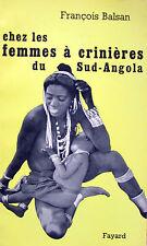 Chez les femmes à crinières du Sud-Angola. François BALSAN. Éditions Fayard 1963