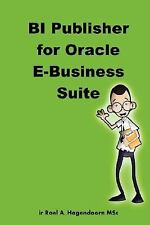 BI Publisher for Oracle E-Business Suite by LearnWorks.com and Roel...