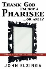 Thank God I'm Not A Pharisee...Or Am I?