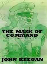 The Mask Of Command: A Study of Generalship,John Keegan- 9780712665261