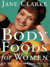 Body Foods for Women: Eat Your Way to Good Health by Jane Clarke (Paperback,.A14