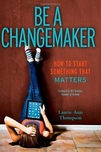 Be a Changemaker: How to Start Something That Matters [Hardcover]