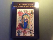 The Golden Age of Dutch Manuscript Painting. By James H. Marrow. (Hardback).