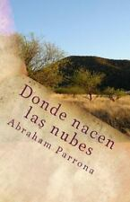 Donde Nacen Las Nubes by Abraham Parrona (2015, Paperback)
