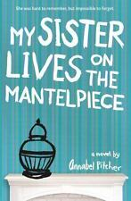My Sister Lives on the Mantelpiece: By Pitcher, Annabel