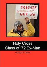Holy Cross Class of '72 Ex-Man by Gordon Davis (2011, Paperback)