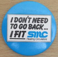Vintage SMC Heating Circulators Badge, I Don't Need To Go Back... I Fit