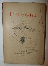 Poesie Versi Rime, Achille Torelli: Poesia in tre atti 1910 Treves prima ediz.
