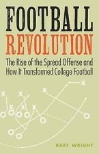 Football Revolution: The Rise of the Spread Offense and How It Transformed Colle