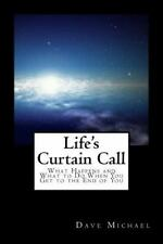 Life's Curtain Call: What Happens and What to Do When You Get to the End of You