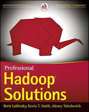 Professional Hadoop Solutions by Kevin T. Smith, Boris Lublinsky, Alexey...