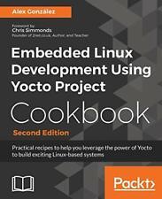 Embedded Linux Development Using Yocto Project Cookbook by Gonzalez, Alex New,,