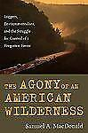 The Agony Of An American Wilderness: Loggers, Environmentalists, And The Stru...
