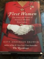 First Women : Inside the White House with the Modern First Ladies by Kate Brower