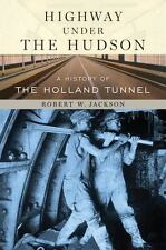 Highway Under the Hudson: A History of the Holland Tunnel by Robert W. Jackson