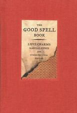 The Good Spell Book : Love Charms, Magical Cures, and Other Practical Sorcery by