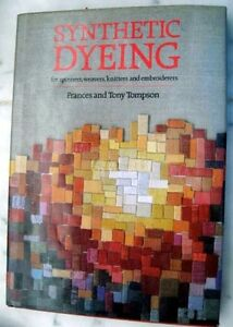 Synthetic Dyeing for Spinners Weavers Knitters and Embroiderers Frances Tompson