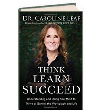Think Learn Succeed Understanding and Using Your Mind Succeed Dr. Caroline Leaf