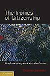 The Ironies of Citizenship : Naturalization and Integration in Industrialized C…