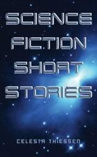 Science Fiction Short Stories by Thiessen, Celesta