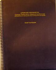 A Non-Silver Manual:  Cyanotype, Vandyke Brown, Palladium & Gum Bichromate