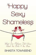 Happy, Sexy, Shameless: What Our Mothers Didn't Know About the Birds and the