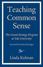 Teaching Common Sense : The Grand Strategy Program at Yale University by...