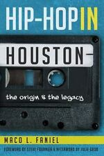 Hip Hop in Houston: The Origin and the Legacy [TX] [The History Press]