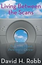 Living Between the Scans: That Time I Beat Pancreatic Cancer