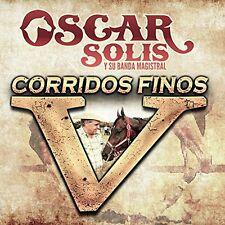 Oscar Solis Y Su Banda Magistral, Oscar Solis - Corridos Finos V [New CD]